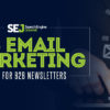 6 B2B Email Marketing Tips for Newsletters