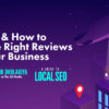 Where & How to Get the Right Reviews for Your Business