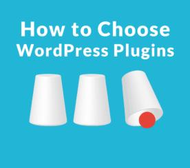 How to Choose WordPress Plugins