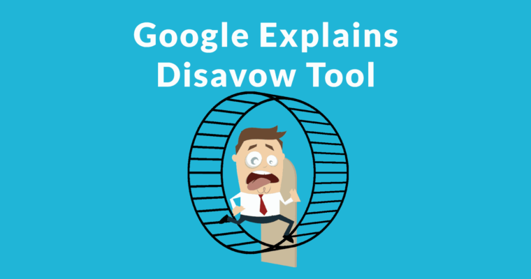 Google Discourages Use of Disavow Tool. Unless You Know the Bad Links